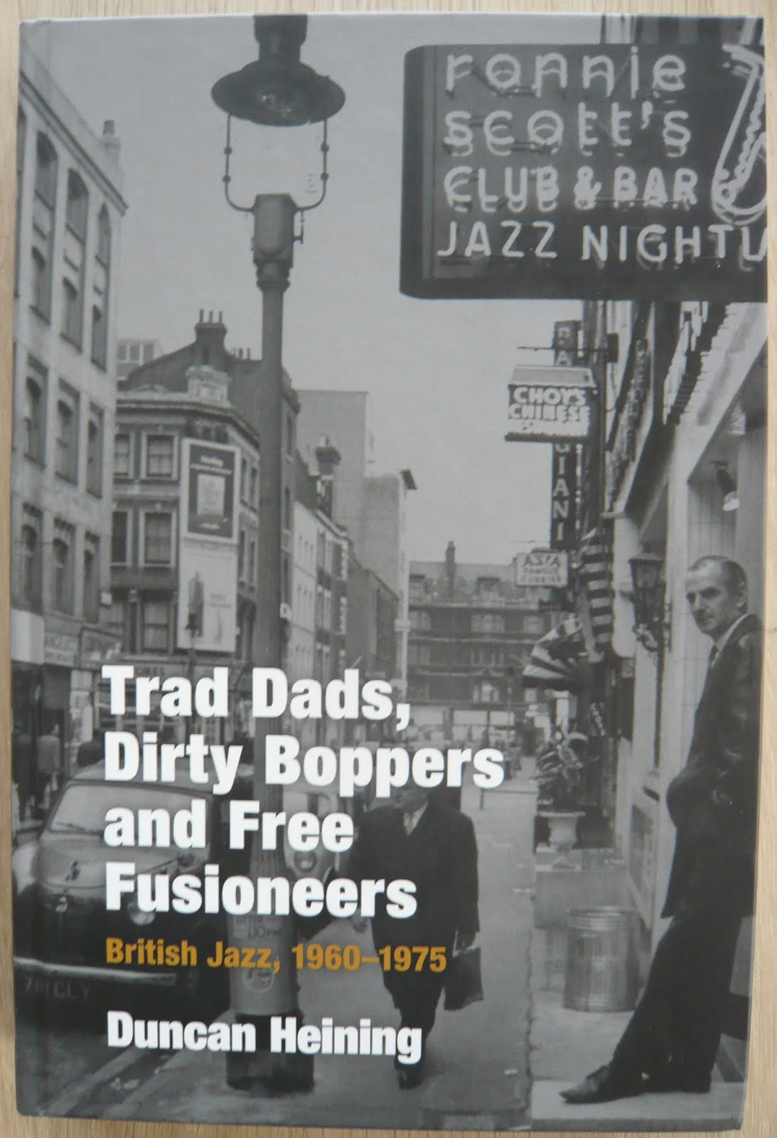 Book Review: Duncan Heining Trad Dads, Dirty Boppers and Free