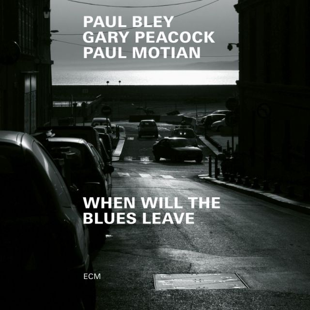 Paul Bley/Gary Peacock/Paul Motian – When Will the Blues Leave