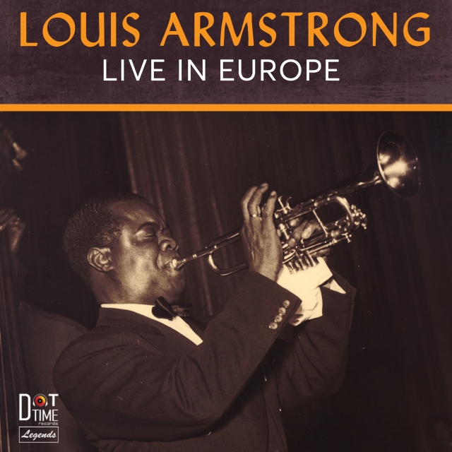 Dot Time Records' Legends series new release – Louis Armstrong: Live In Europe