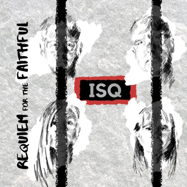 "ISQ – ""Requiem for the Faithful"""