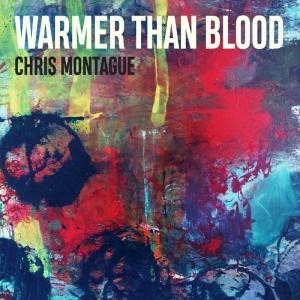 Chris Montague Warmer than Blood