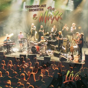 Trondheim Jazz Orchestra & The MaXx Live album cover